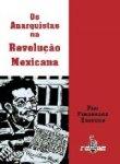 OS_ANARQUISTAS_NA_REVOLUCAO_MEXICANA_1248727579P (3)